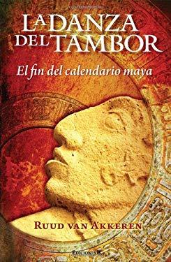 La Danza del Tambor: El Fin del Calendario Maya = Drum Dance 9786074801200