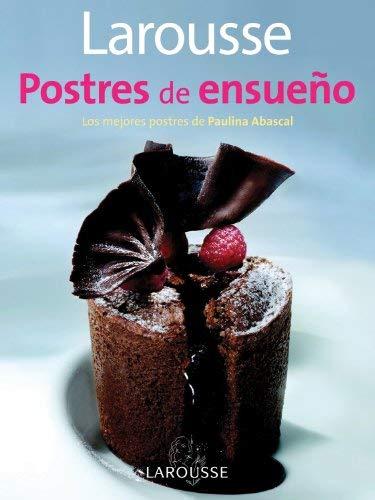 Larousse Postres de Ensueno: Larousse Dreamy Desserts 9786072100169