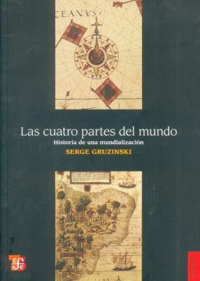 Las Cuatro Partes del Mundo: Historia de una Mundializacion 9786071601650