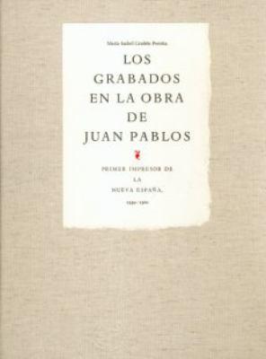 Los Grabados en la Obra de Juan Pablos: Primer Impresor de la Nueva Espana, 1539-1560