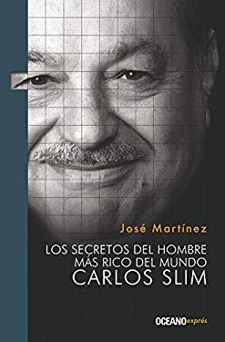 Los Secretos del Hombre Mas Rico del Mundo. Carlos Slim 9786074005950