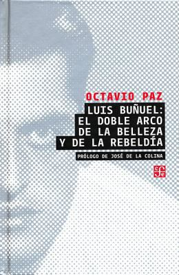 Luis Bunuel: El Doble Arco de La Belleza y de La Rebeldia 9786071609403