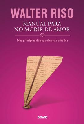 Manual Para No Morir de Amor: Diez Principios de Supervivencia Afectiva 9786074007350
