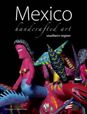 Mexico, Handcrafted Art - Southern Region 9786074370065