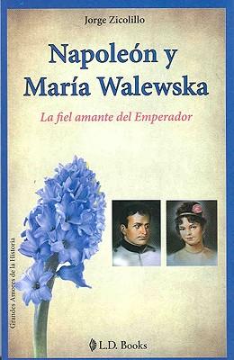 Napoleon y Maria Walewska: La Fiel Amante del Emperador 9786074570298