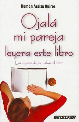 Ojala Mi Pareja Leyera Este Libro = Hopefully My Partner Reads This Book