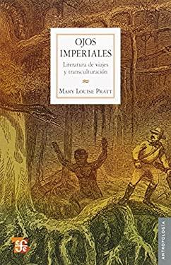 Ojos Imperiales: Literatura de Viajes y Transculturacion 9786071601858