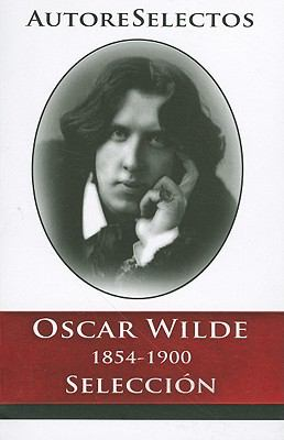 Oscar Wilde 1854-1900 Seleccion = Oscar Wilde 1854-1900 Selection 9786074151121