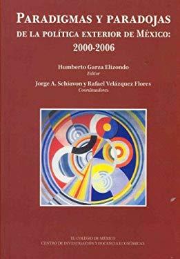Paradigmas y Paradojas de La Politica Exterior de Mexico: 2000-2006 9786077843030