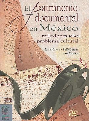 El Patrimonio Documental en Mexico: Reflexiones Sobre un Problema Cultural 9786074011197