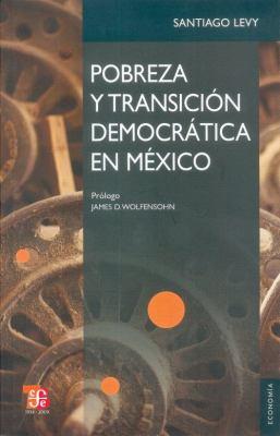 Pobreza y Transicion Democratica En Mexico.: La Continuidad de Progresa-Oportunidades 9786071600912