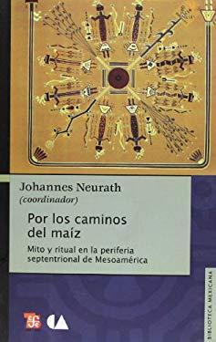 Por los Caminos del Maiz: Mito y Ritual en la Periferia Septentrional de Mesoamerica 9786071600332