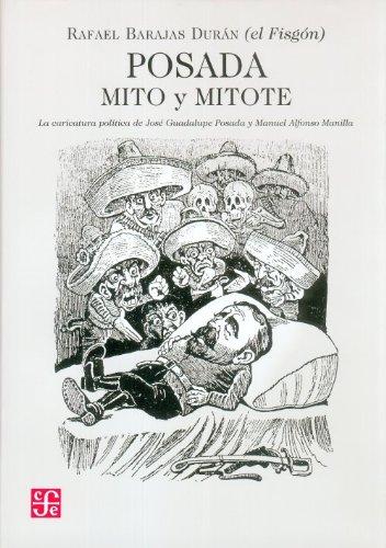 Posada: Mito y Mitote: La Caricatura Politica de Jose Guadalupe Posada y Manuel Alfonso Manilla 9786071600752