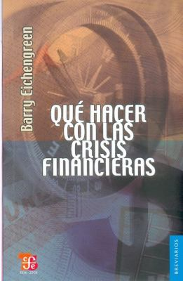 Que Hacer Con las Crisis Financieras = Finacial Crises and What to Do about Them 9786071601322