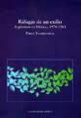 Rafagas de Un Exilio: Argentinos En Mexico, 1974-1983 9786074620719