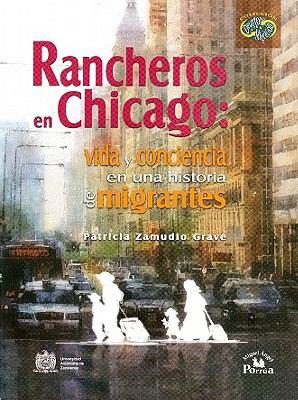 Rancheros En Chicago:: Vida y Conciencia En Una Historia de Migrantes. 9786074011524