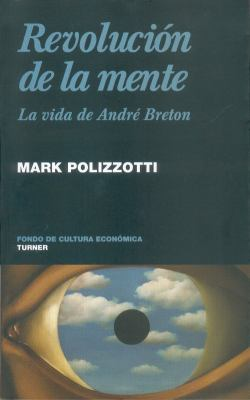 Revolucion de la Mente: La Vida de Andre Breton = Revolution of the Mind 9786071600929