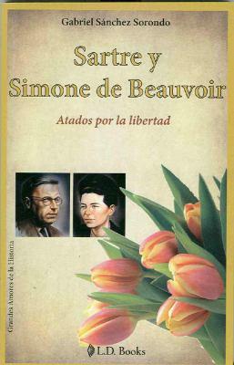 Sartre y Simone de Beauvoir: Atados Por la Libertad 9786074570472