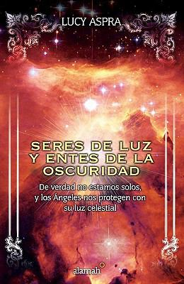 Seres de Luz y Entes de la Oscuridad = Beings of Light and Entities of Darkness 9786071107831
