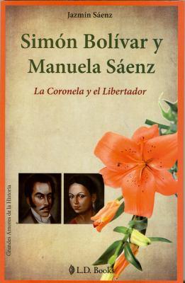 Simon Bolivar y Manuela Saenz: La Coronela y el Libertador 9786074570977