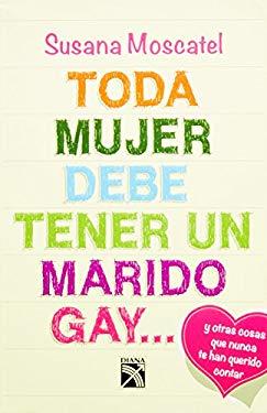 Toda Mujer Debe Tener Un Marido Gay... 9786070709371