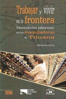 Trabajar y Vivir En La Frontera. 9786074011722