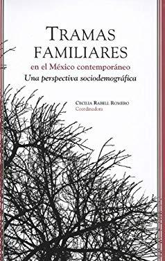 Tramas Familiares En El Mexico Contemporaneo: Una Perspectiva Sociodemografica 9786070209321