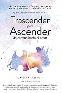 Trascender para ascender: Un camino hacia el amor (Spanish Edition)