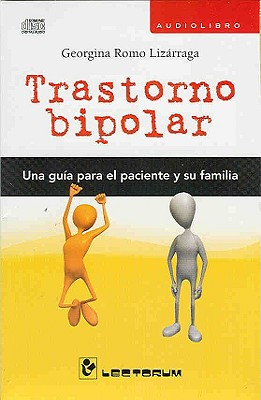 Trastorno Bipolar: Una Guia Para el Paciente y su Familia 9786074570151