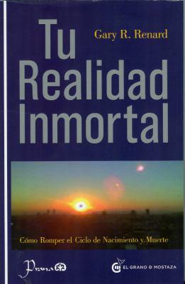 Tu Realidad Inmortal: Como Romper el Ciclo de Nacimiento y Muerte = Your Immortal Reality 9786074571288