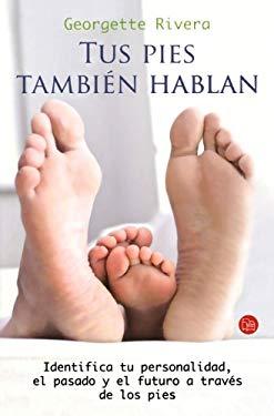 Tus Pies Tambien Hablan: Identifica Tu Personalidad, el Pasado y el Futuro A Traves de los Pies = Your Feet Also Tell a Story 9786071104366
