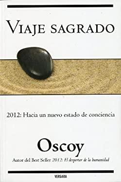 Viaje Sagrado: 2012: Hacia un Nuevo Estado de Cociencia 9786074800272