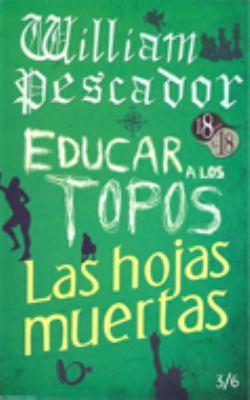William Pescador / Educar a Los Topos / Las Hojas Muertas 9786071602305