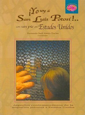 Yo Soy de San Luis Potos- !: Con Un Pie En Estados Unidos. 9786074010879