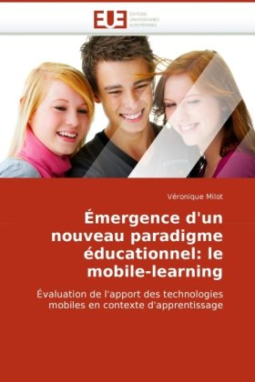 Mergence D'Un Nouveau Paradigme Ducationnel: Le Mobile-Learning 9786131511226