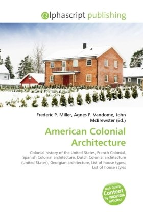 American Colonial Architecture By Frederic P Miller Agnes F