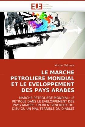 Le March P Trolier Mondial Et Le D Veloppement Des Pays Arabes: Les PR Misses Des Cataclysmes Socio-Politiques 9786131504914