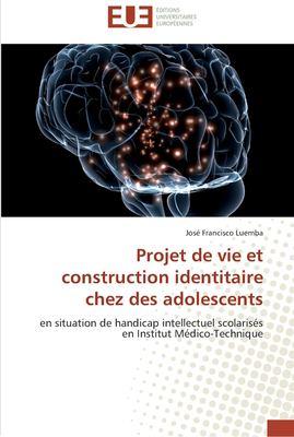 Projet de Vie Et Construction Identitaire Chez Des Adolescents 9786131506758