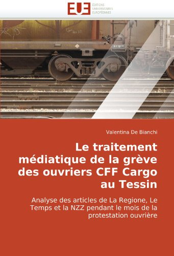 Le Traitement Mdiatique de La Grve Des Ouvriers Cff Cargo Au Tessin 9786131511592