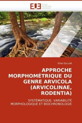 Approche Morphomtrique Du Genre Arvicola (Arvicolinae, Rodentia) 9786131512247
