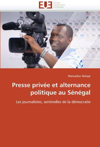 Presse Priv E Et Alternance Politique Au S N Gal 9786131515606