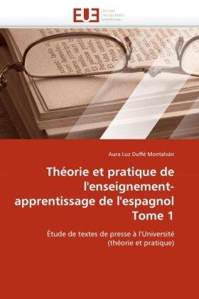 Theorie Et Pratique de L'Enseignement-Apprentissage de L'Espagnol Tome 1 9786131518331