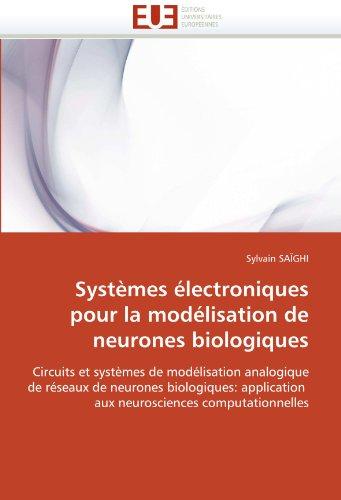 Syst Mes Lectroniques Pour La Mod Lisation de Neurones Biologiques 9786131522512