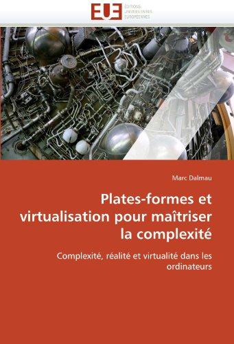 Plates-Formes Et Virtualisation Pour Maitriser La Complexite 9786131523601
