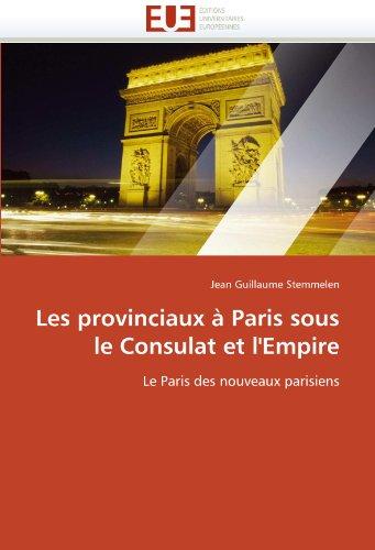Les Provinciaux Paris Sous Le Consulat Et L'Empire 9786131523908