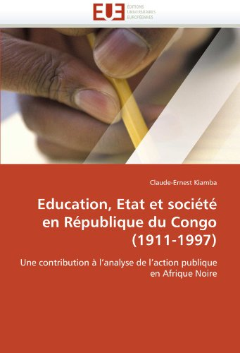 Education, Etat Et Soci T En R Publique Du Congo (1911-1997) 9786131532658