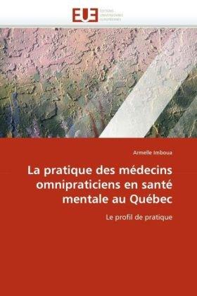 La Pratique Des Medecins Omnipraticiens En Sante Mentale Au Quebec 9786131534133