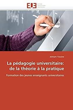 La Pedagogie Universitaire: de La Theorie a la Pratique 9786131545542