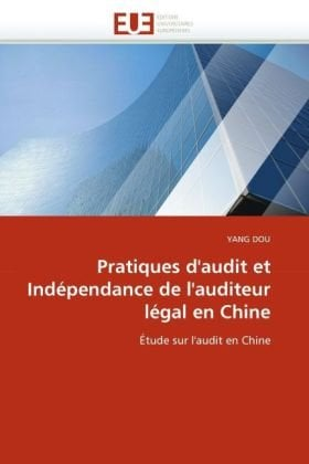 Pratiques D'Audit Et Independance de L'Auditeur Legal En Chine 9786131546402