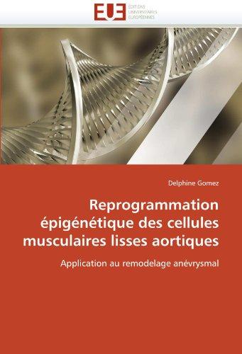 Reprogrammation Epigenetique Des Cellules Musculaires Lisses Aortiques 9786131547119